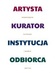 Artysta - kurator - instytucja - odbiorca. Przestrzenie autonomii i modele krytyki