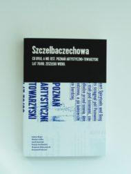 Szczelbaczechowa. Co było, a nie jest. Poznań artystyczno – towarzyski lat 70/80. zeszłego wieku