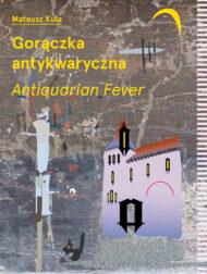 Mateusz Kula: Gorączka Antykwaryczna / Antiquarian Fever